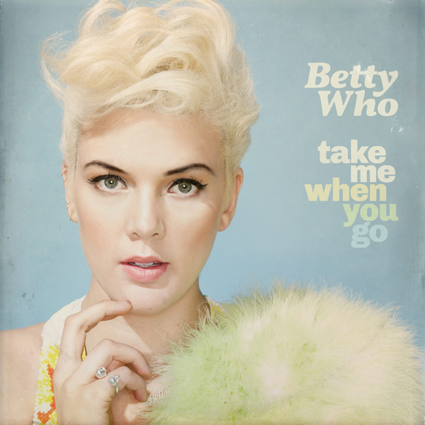 Betty-Who-Take-Me-When-You-Go-2014Official